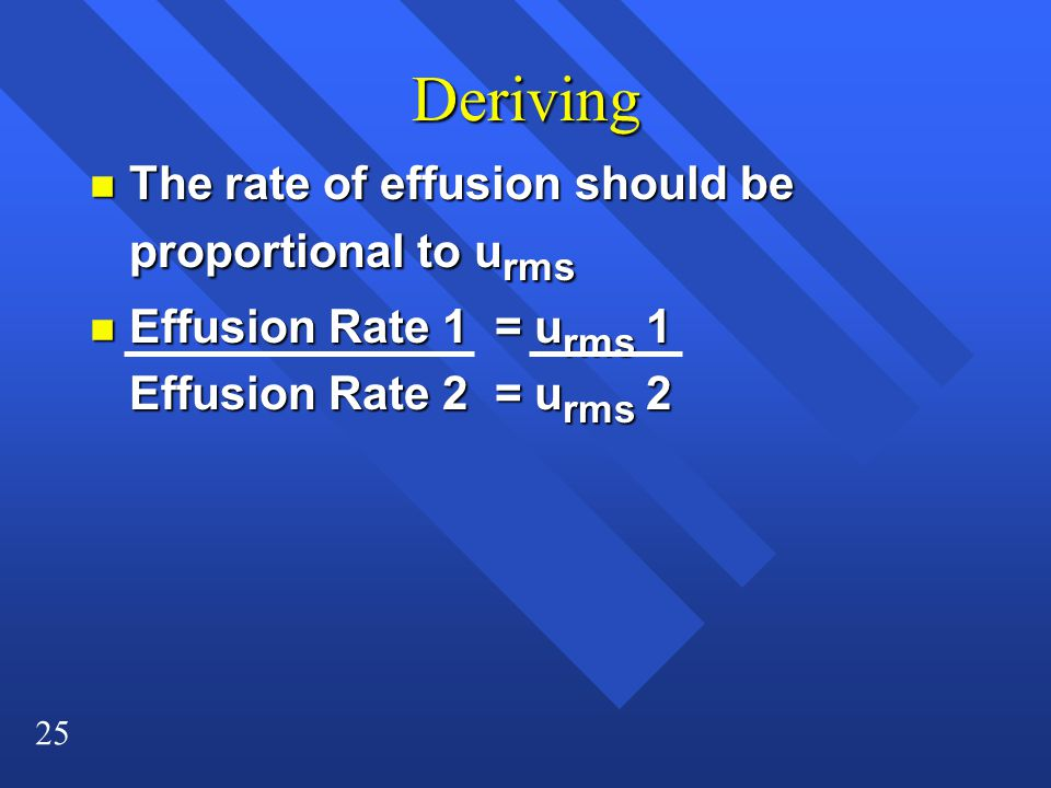 25 Deriving n The rate of effusion should be proportional to u rms n Effusion Rate 1 = u rms 1 Effusion Rate 2 = u rms 2