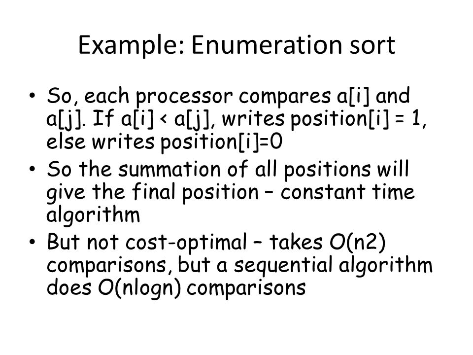 Example: Enumeration sort So, each processor compares a[i] and a[j].