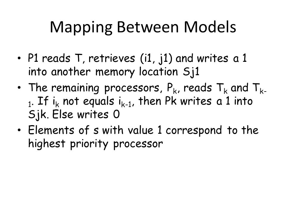 Mapping Between Models P1 reads T, retrieves (i1, j1) and writes a 1 into another memory location Sj1 The remaining processors, P k, reads T k and T k- 1.
