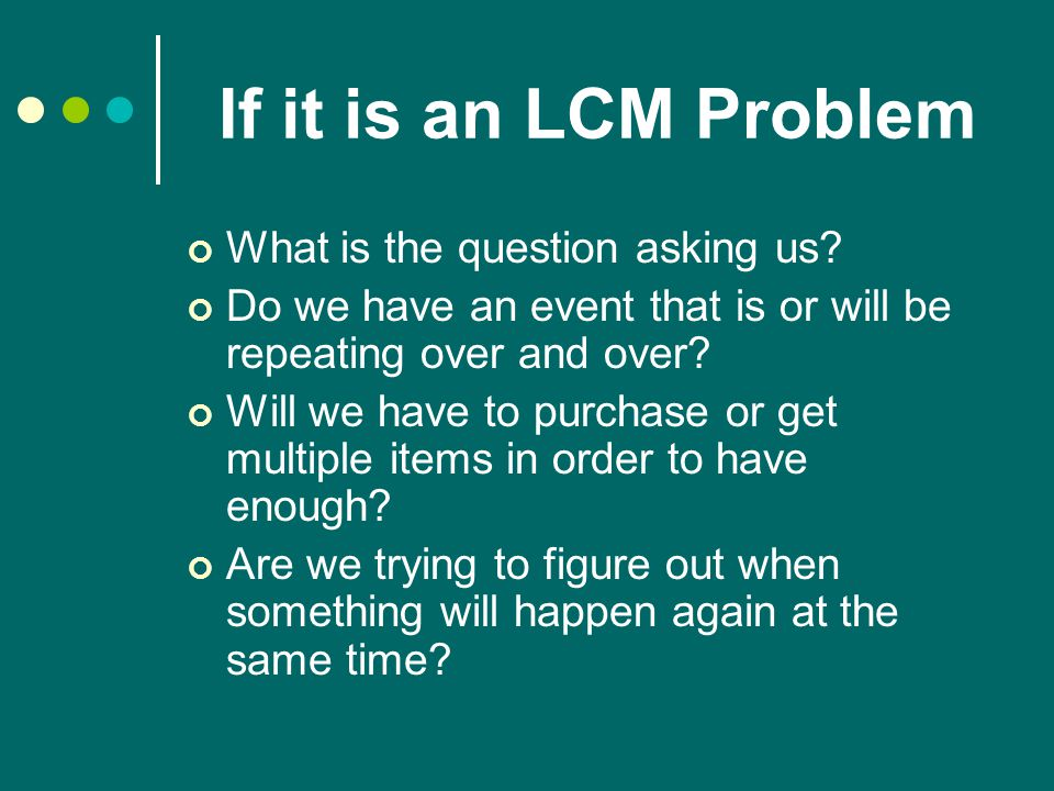 LCM Example: Applying what we have learned… Ben exercises every 12 days and Isabel every 8 days.