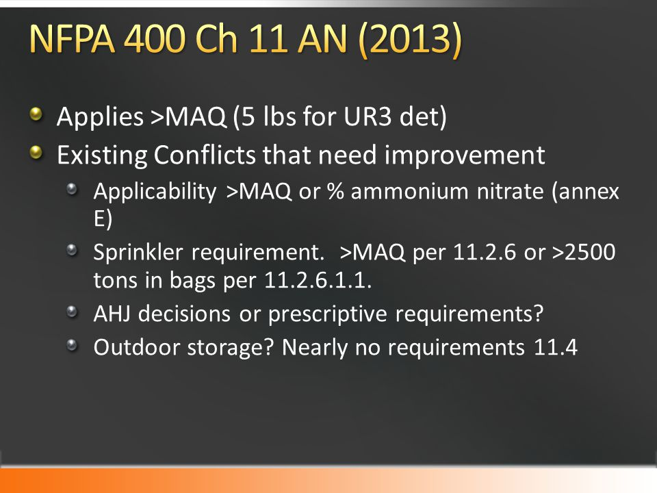 Applies >MAQ (5 lbs for UR3 det) Existing Conflicts that need improvement Applicability >MAQ or % ammonium nitrate (annex E) Sprinkler requirement.