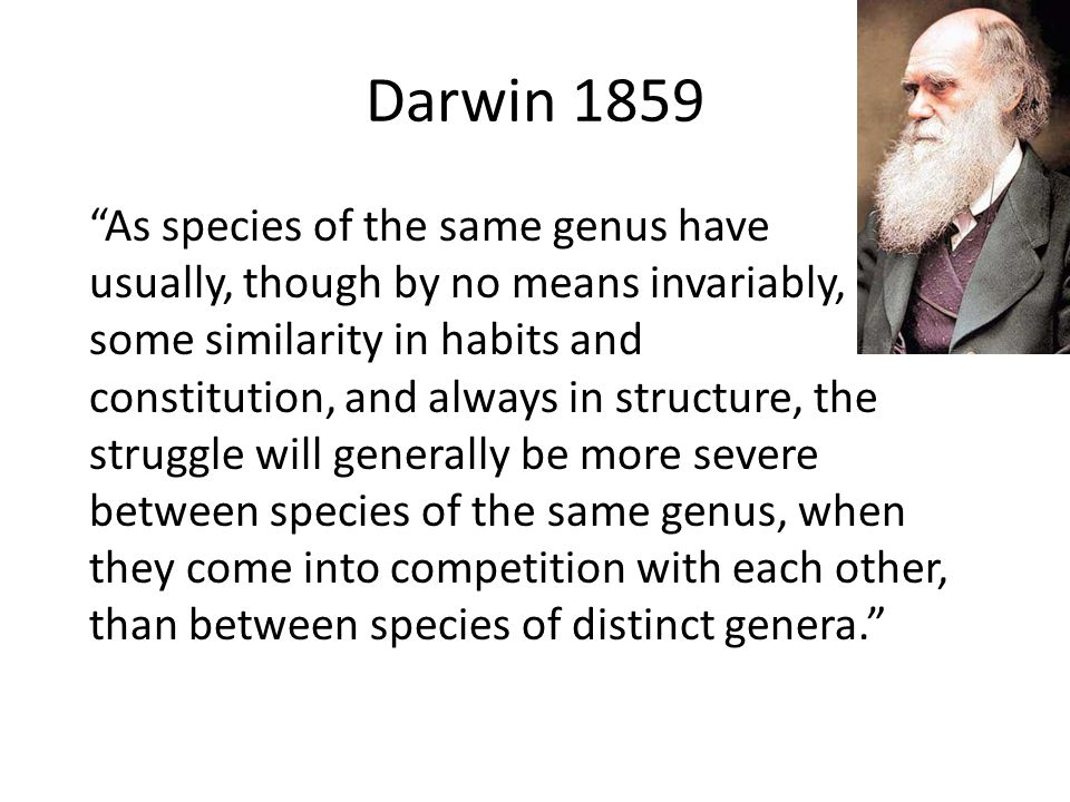 "Darwin 1859 ""As species of the same genus have usually, though by no means invariably, some similarity in habits and constitution, and always in struc"