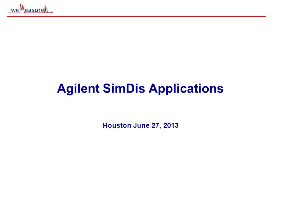 © 2000, 2001 weMeasureIt inc Agilent SimDis Applications Houston June 27, 2013