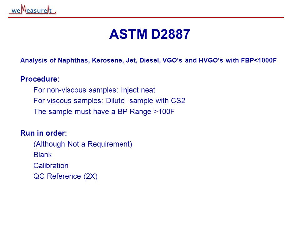 © 2000, 2001 weMeasureIt inc ASTM D2887 Analysis of Naphthas, Kerosene, Jet, Diesel, VGO's and HVGO's with FBP<1000F Procedure: For non-viscous sample