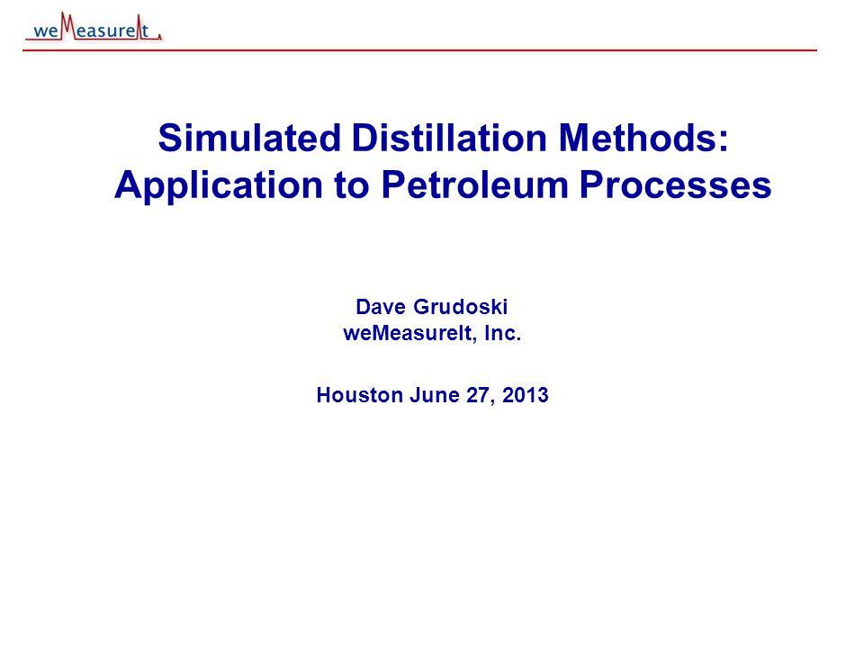 © 2000, 2001 weMeasureIt inc Simulated Distillation Methods: Application to Petroleum Processes Dave Grudoski weMeasureIt, Inc. Houston June 27, 2013