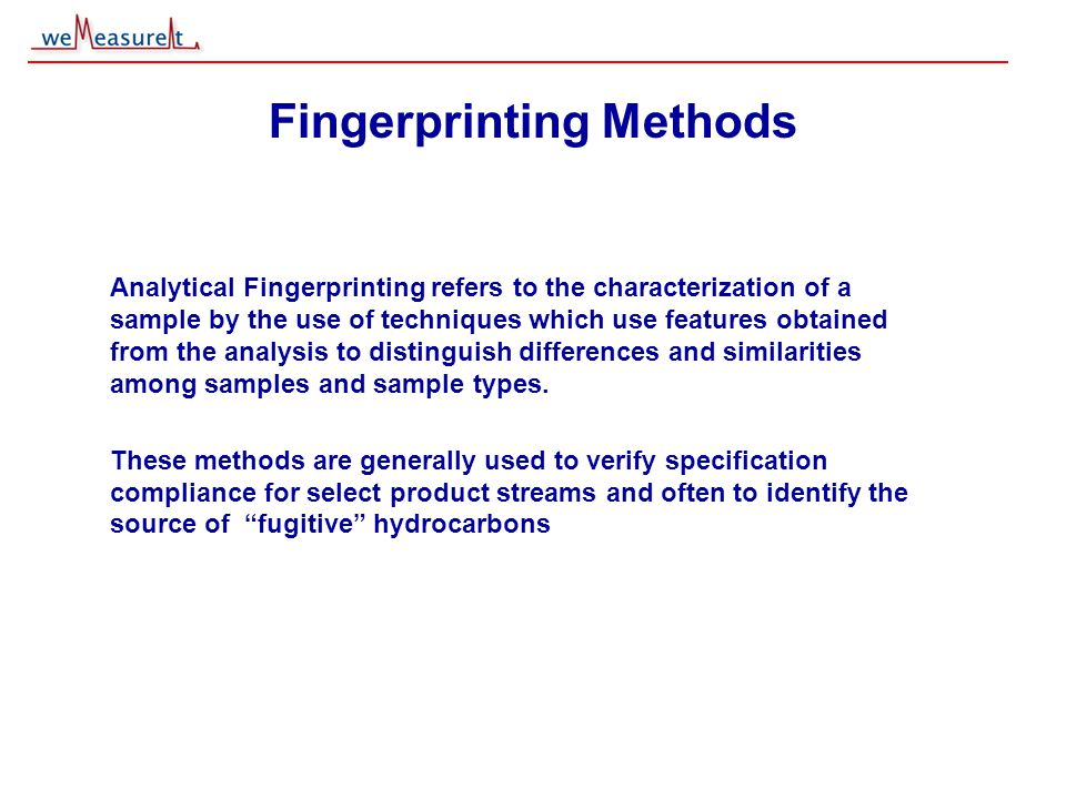 © 2000, 2001 weMeasureIt inc Fingerprinting Methods Analytical Fingerprinting refers to the characterization of a sample by the use of techniques whic