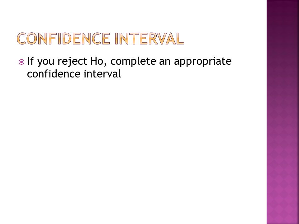  If you reject Ho, complete an appropriate confidence interval
