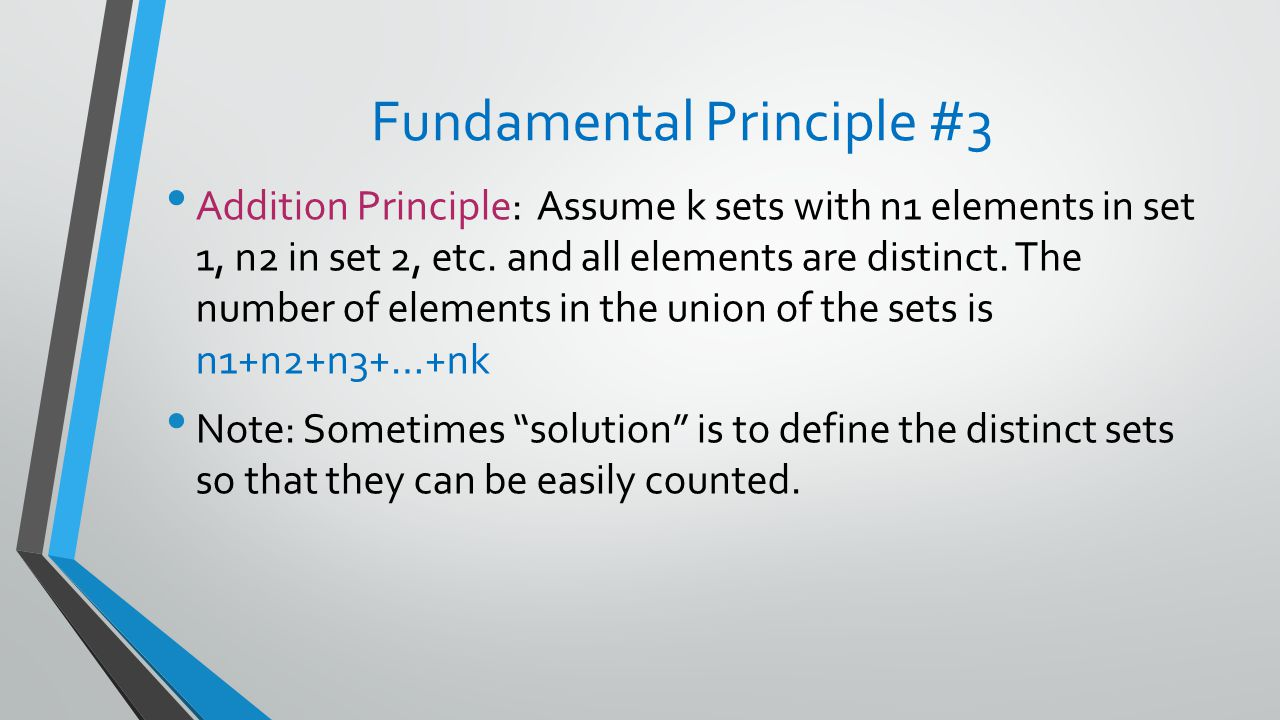 Fundamental Principle #3 Addition Principle: Assume k sets with n1 elements in set 1, n2 in set 2, etc.