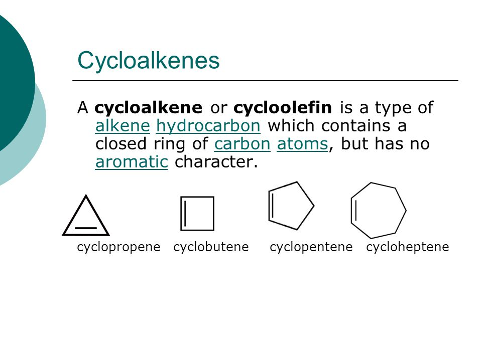 Cycloalkenes A cycloalkene or cycloolefin is a type of alkene hydrocarbon which contains a closed ring of carbon atoms, but has no aromatic character.
