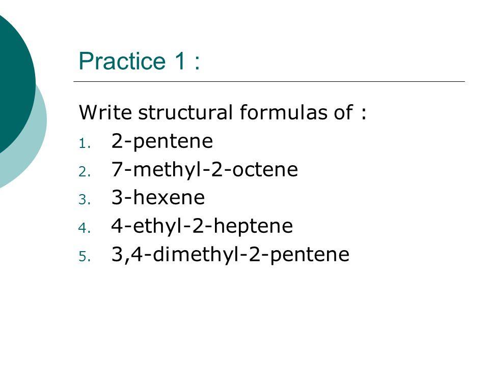 Practice 1 : Write structural formulas of : 1. 2-pentene 2.