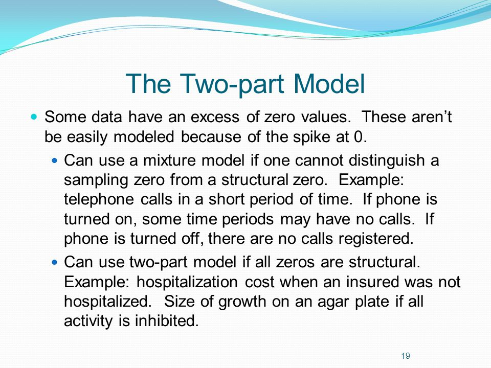 The Two-part Model Some data have an excess of zero values.