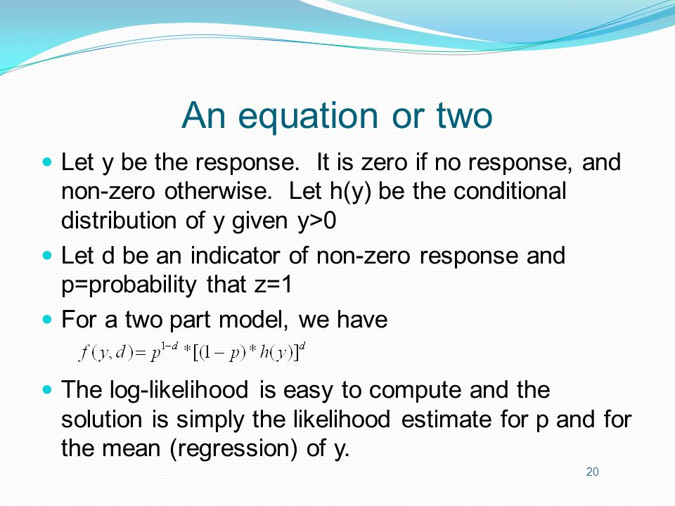 An equation or two Let y be the response. It is zero if no response, and non-zero otherwise.