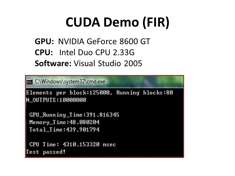 CUDA Demo (FIR) GPU: NVIDIA GeForce 8600 GT CPU: Intel Duo CPU 2.33G Software: Visual Studio 2005