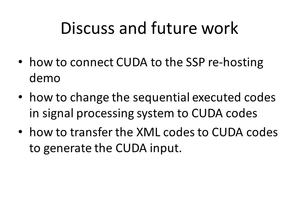 Discuss and future work how to connect CUDA to the SSP re-hosting demo how to change the sequential executed codes in signal processing system to CUDA