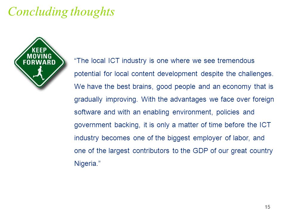 Concluding thoughts 15 The local ICT industry is one where we see tremendous potential for local content development despite the challenges.