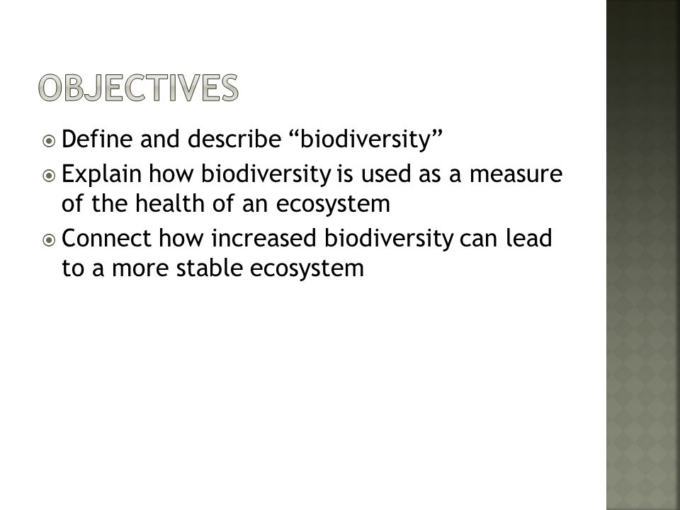 " Define and describe ""biodiversity""  Explain how biodiversity is used as a measure of the health of an ecosystem  Connect how increased biodiversit"