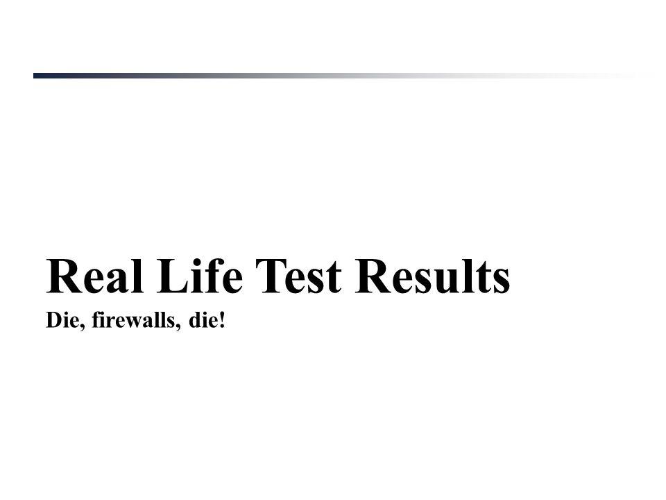 Real Life Test Results Die, firewalls, die!