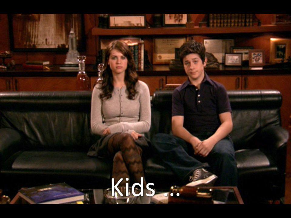 Kids …