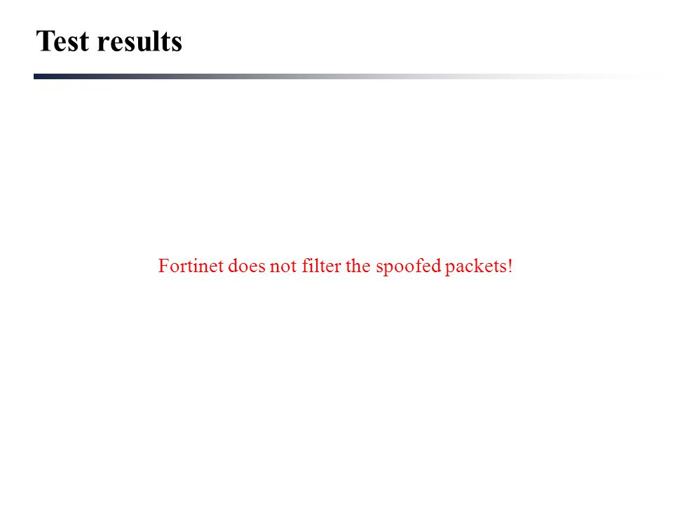 Test results Fortinet does not filter the spoofed packets!