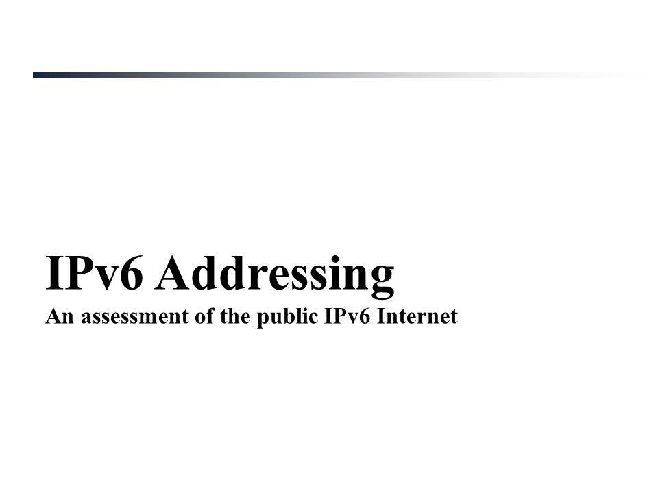 IPv6 Addressing An assessment of the public IPv6 Internet