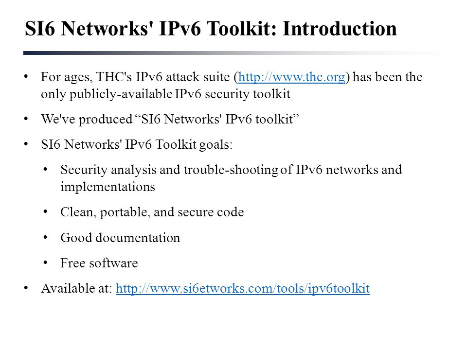 SI6 Networks' IPv6 Toolkit: Introduction For ages, THC's IPv6 attack suite (http://www.thc.org) has been the only publicly-available IPv6 security too