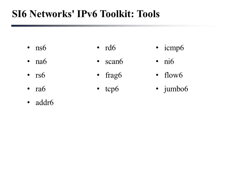 SI6 Networks' IPv6 Toolkit: Tools ns6 na6 rs6 ra6 addr6 rd6 scan6 frag6 tcp6 icmp6 ni6 flow6 jumbo6