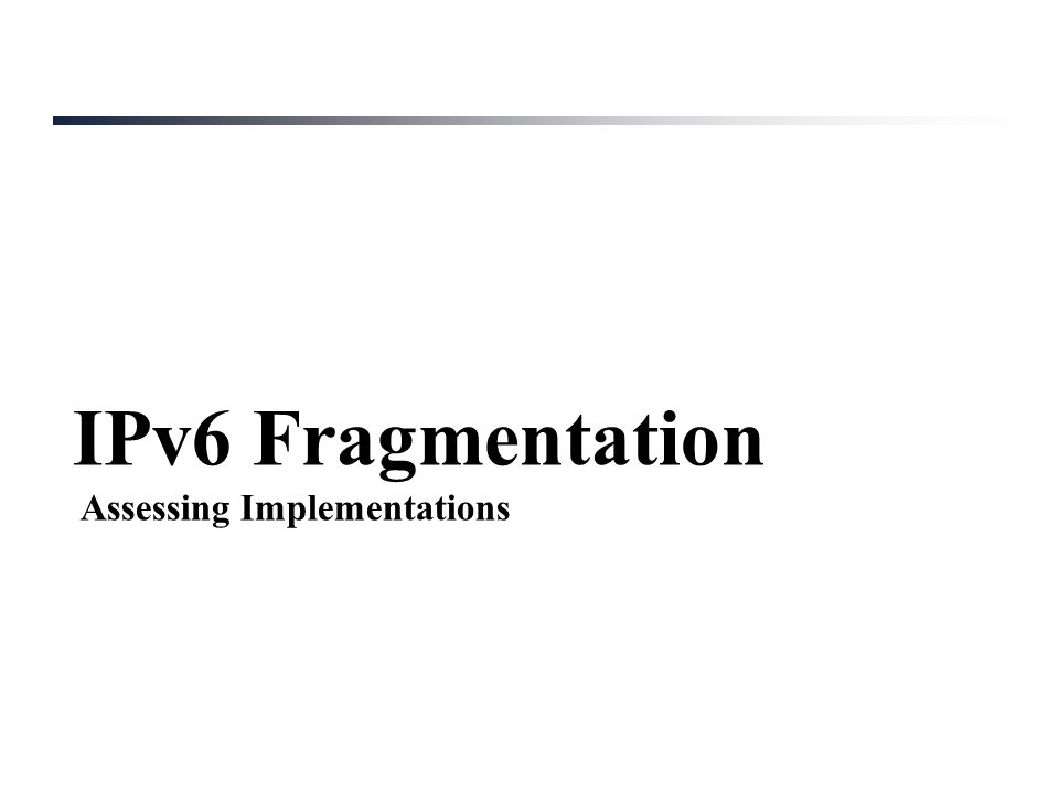 IPv6 Fragmentation: Overview IPv6 fragmentation performed only by hosts (never by routers) Fragmentation support implemented in Fragmentation Header   8 bits   8 bits   13 bits   2b  1b  Where: Fragment Offset: Position of this fragment with respect to the start of the fragmentable part M: More Fragments , as in IPv4 Identification : Identifies the packet (with Src IP and Dst IP) Next Header Reserved Fragment Offset Res M Identification