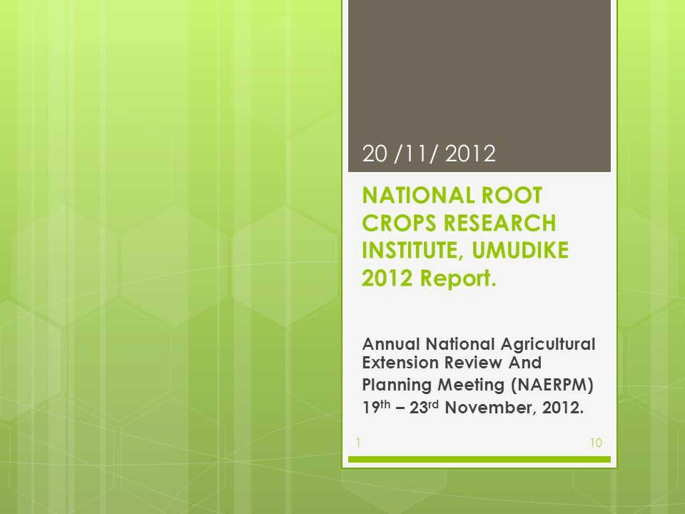 NATIONAL ROOT CROPS RESEARCH INSTITUTE, UMUDIKE 2012 Report. Annual National Agricultural Extension Review And Planning Meeting (NAERPM) 19 th – 23 rd