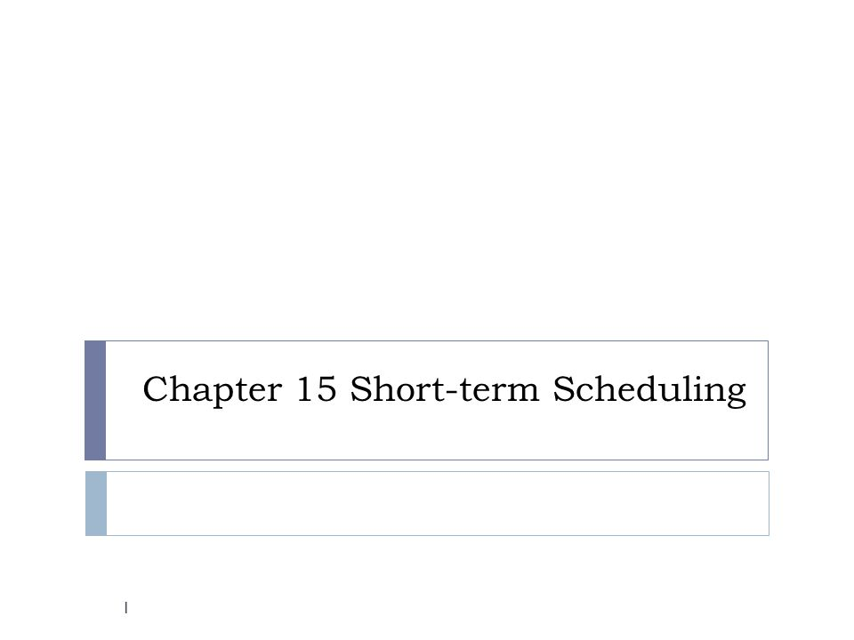 Chapter 15 Short-term Scheduling 1