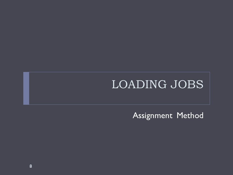 LOADING JOBS Assignment Method 8