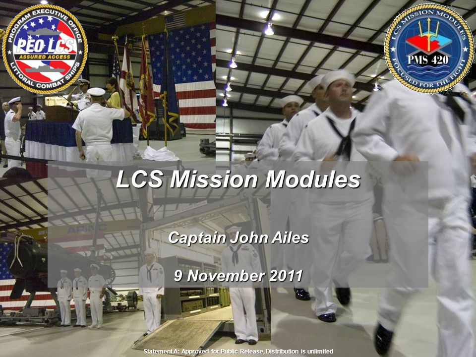UNCLASSIFIED Statement A: Approved for Public Release, Distribution is unlimited 2 Agenda Littoral Combat Ship Mission Package Description/Definition Overall LCS Mission Module Program Summary Mission Package Capabilities & Status Mission Package Support Facility Summary Assuring Access in MCM, ASW & SUW Mission Areas
