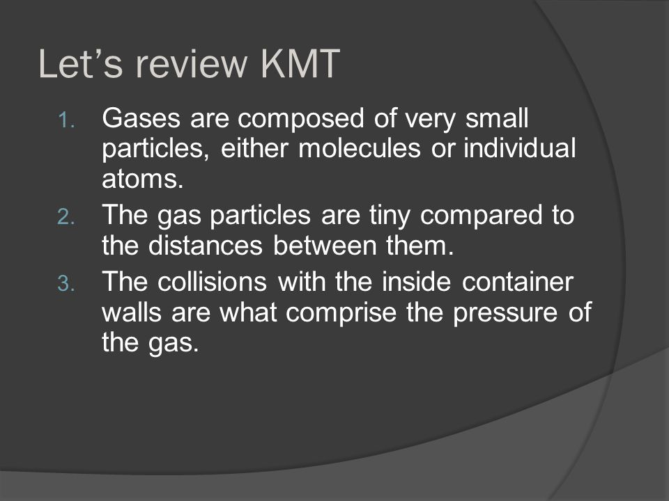 4.The gas particles are assumed to neither attract nor repel each other.