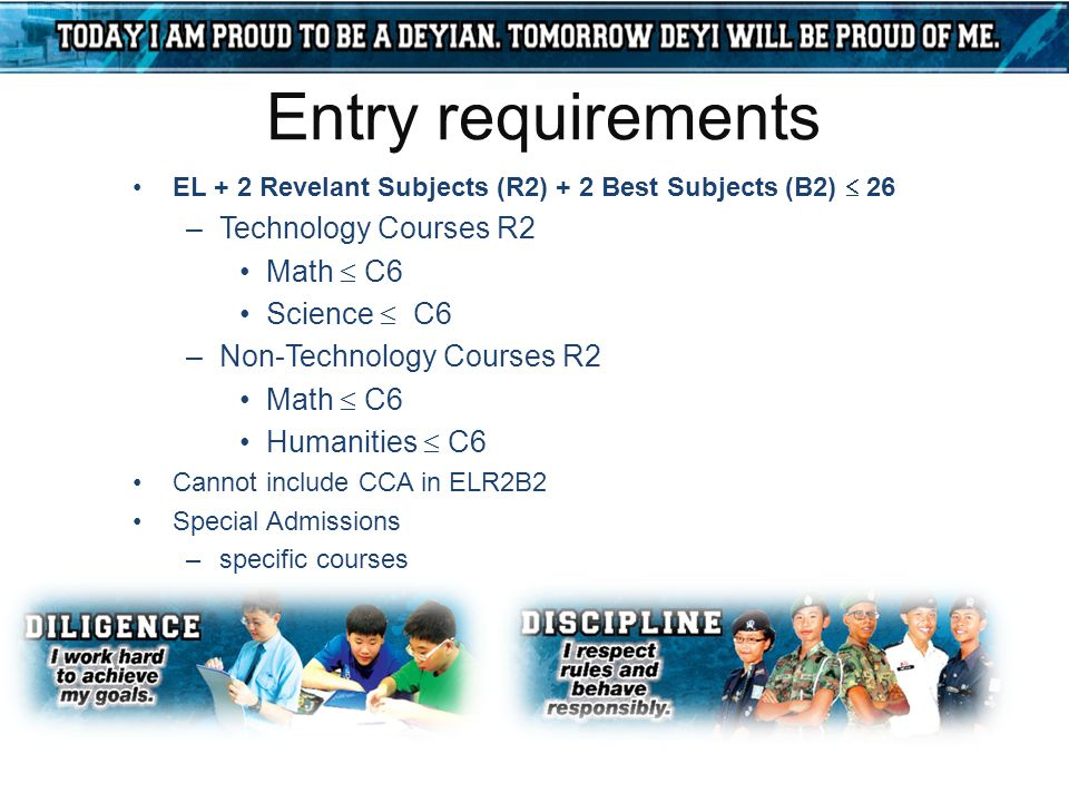 Entry requirements EL + 2 Revelant Subjects (R2) + 2 Best Subjects (B2)  26 –Technology Courses R2 Math  C6 Science  C6 –Non-Technology Courses R2