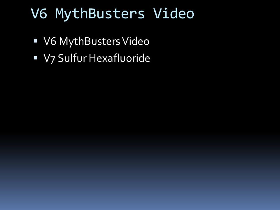 V6 MythBusters Video  V6 MythBusters Video  V7 Sulfur Hexafluoride