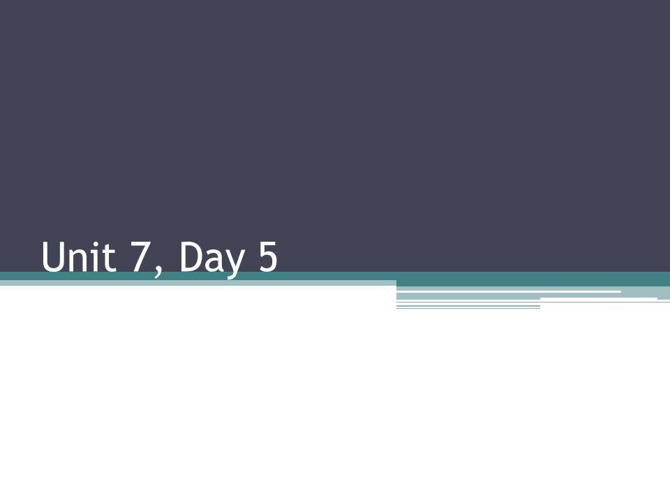 Unit 7, Day 5