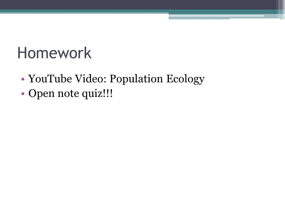Homework YouTube Video: Population Ecology Open note quiz!!!