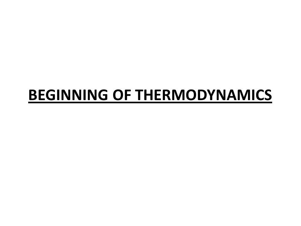 BEGINNING OF THERMODYNAMICS