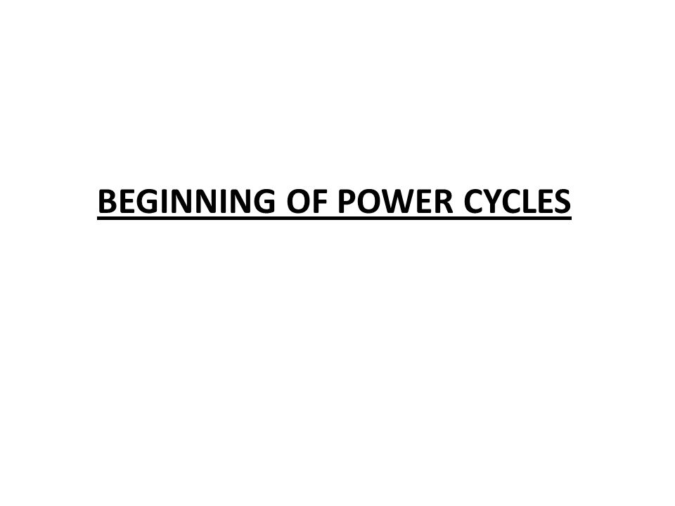 BEGINNING OF POWER CYCLES