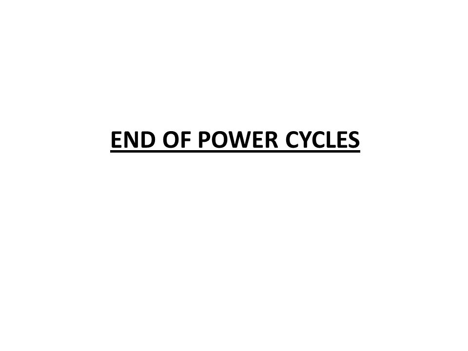 END OF POWER CYCLES