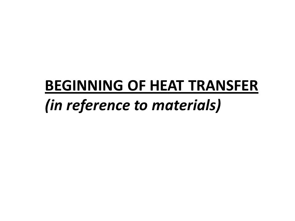 BEGINNING OF HEAT TRANSFER (in reference to materials)