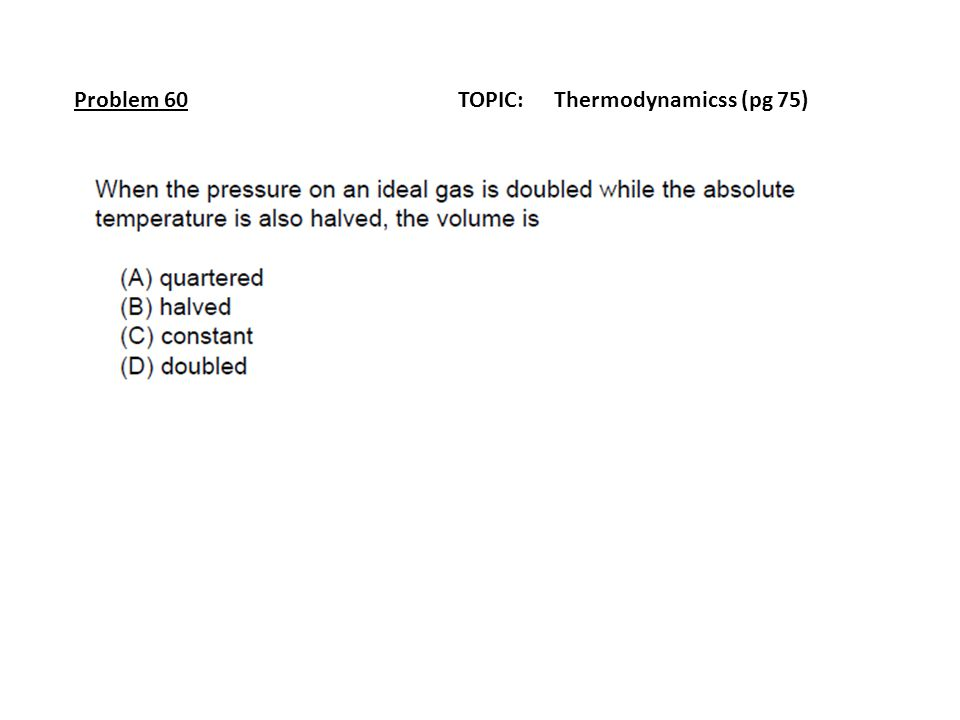 Problem 60TOPIC: Thermodynamicss (pg 75)