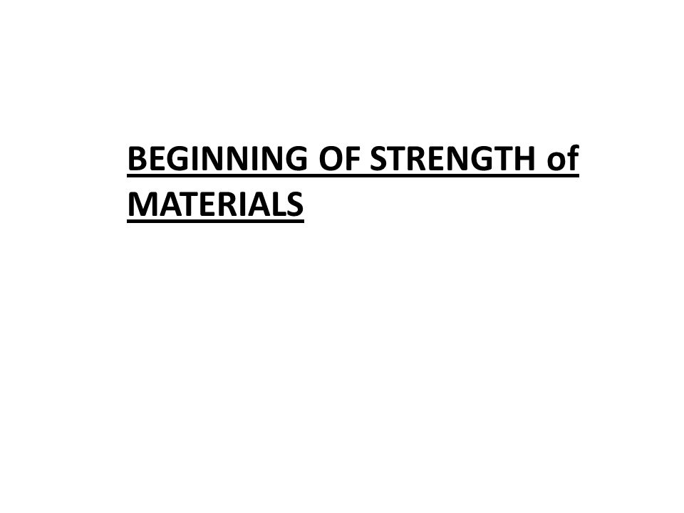 BEGINNING OF STRENGTH of MATERIALS