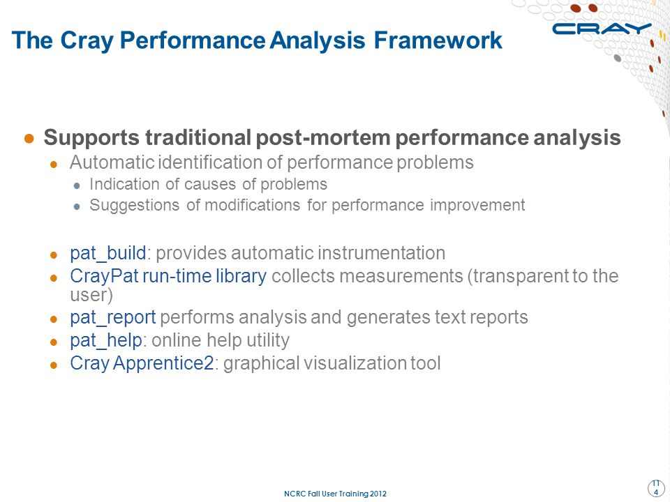 The Cray Performance Analysis Framework ●Supports traditional post-mortem performance analysis ● Automatic identification of performance problems ● In