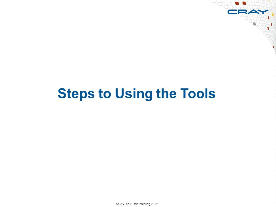 Steps to Using the Tools NCRC Fall User Training 2012