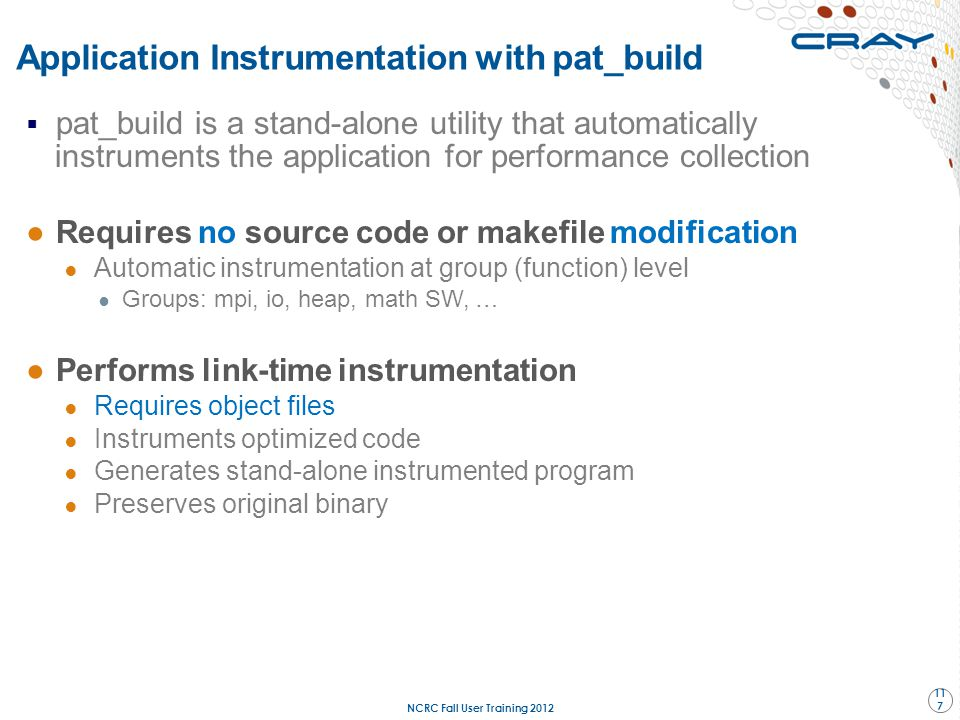 Application Instrumentation with pat_build  pat_build is a stand-alone utility that automatically instruments the application for performance collect