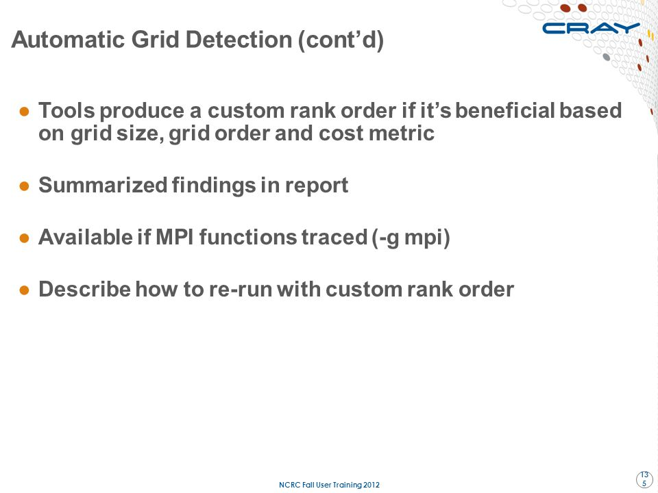 ●Tools produce a custom rank order if it's beneficial based on grid size, grid order and cost metric ●Summarized findings in report ●Available if MPI