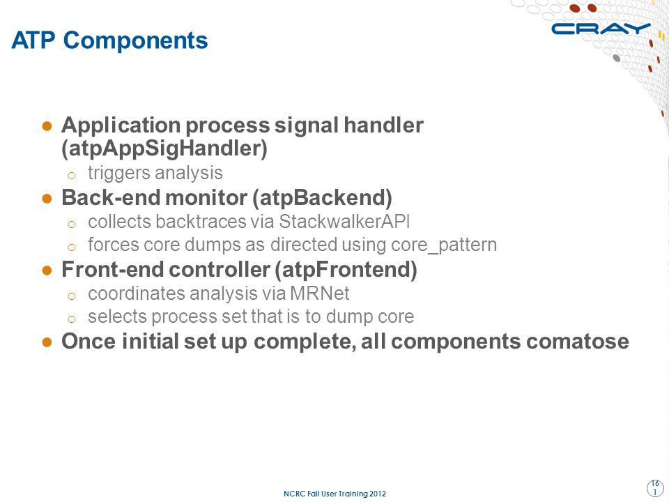 ●Application process signal handler (atpAppSigHandler) o triggers analysis ●Back-end monitor (atpBackend) o collects backtraces via StackwalkerAPI o f