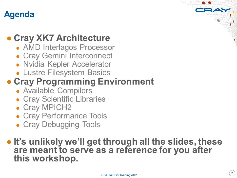 Agenda ●Cray XK7 Architecture ● AMD Interlagos Processor ● Cray Gemini Interconnect ● Nvidia Kepler Accelerator ● Lustre Filesystem Basics ●Cray Progr