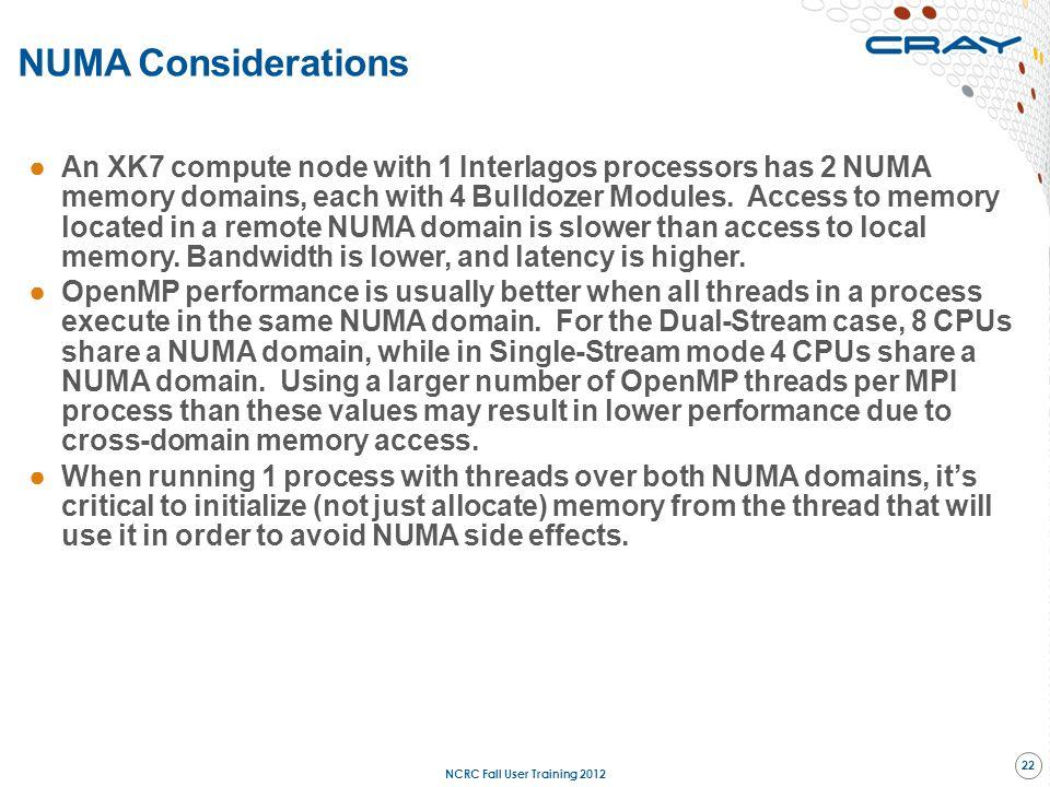 NUMA Considerations ●An XK7 compute node with 1 Interlagos processors has 2 NUMA memory domains, each with 4 Bulldozer Modules. Access to memory locat