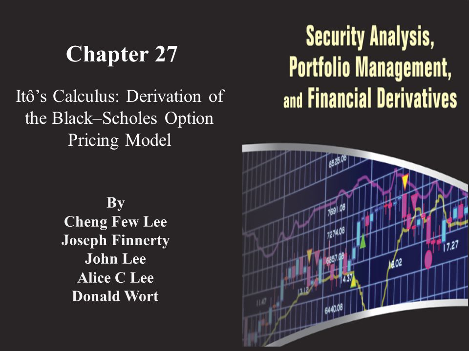 Chapter 27 Itô's Calculus: Derivation of the Black–Scholes Option Pricing Model By Cheng Few Lee Joseph Finnerty John Lee Alice C Lee Donald Wort